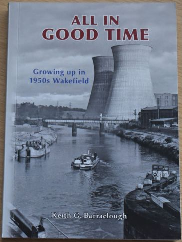All in Good Time - Growing Up in 1950s Wakefield, by Keith G. Barraclough